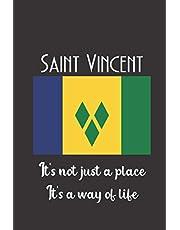 """Saint Vincent It's Not Just A Place It's A Way Of Life: Saint Vincent Flag: Traveler Gifts: Unique Design Notebook/Journal 6""""x9"""""""
