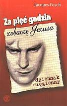 Za piec godzin zobacze Jezusa Jacques Fesch