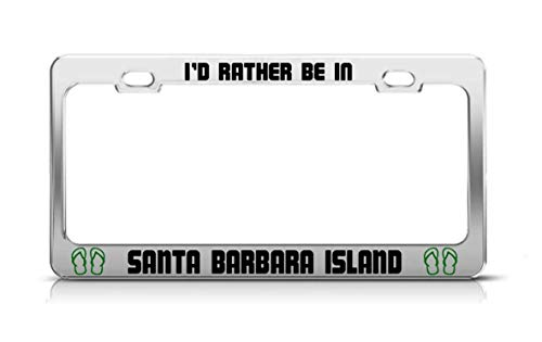 Teisyouhu I'd Rather Be in Santa Barbara Island California Island Nature Novelty Humor Chrome Aluminum License Tag Frame Vehicles License Cover Holder for Front Back Auto Tag