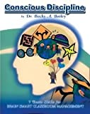 Conscious Discipline : 7 Basic Skills for Brain Smart Classroom Management, Bailey, Becky A., 1889609110