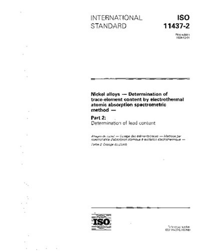 Download ISO 11437-2:1994, Nickel alloys - Determination of trace-element content by electrothermal atomic absorption spectrometric method - Part 2: Determination of lead content pdf