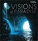 Visions of Paradise, U. S. National Geographic Society Staff, 1426203381