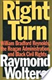 Right Turn : William Bradford Reynolds, the Reagan Administration, and Black Civil Rights, Wolters, Raymond, 1560002573