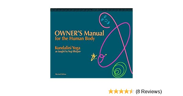 Owners Manual for the Human Body, Kundalini Yoga as Taught ...