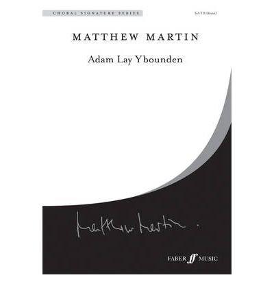 ([Adam Lay Ybounden (Mixed Voice Choir) [Faber Choral Signature Series]] [Author: Matthew Martin] [August, 2009])