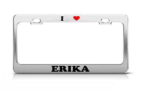 I HEART ERIKA Boy Girl Name Love Metal Auto License Plate Frame Tag - Low Erika