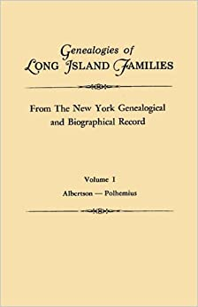 Genealogies of Long Island Families, from The New York Genealogical and Biographical Record. In Two Volumes. Volume I: Albertson-Polhemius. Indexed