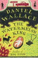 The Watermelon King: A Novel [Hardcover]