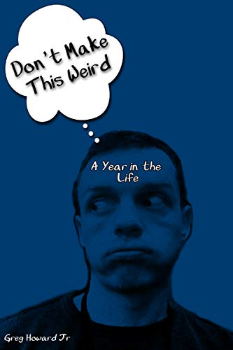 Don't Make This Weird: A Year in the Life (Break Humor Spring)