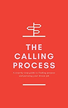 The Calling Process: A Step-by-Step Guide to Finding Purpose and Pursuing Your Dream Job by [Cumberland, Dan]