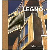 Legno. Materiali per l'architettura contemporanea. Ediz. illustrata