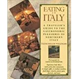 Eating in Italy: A Traveler's Guide to the Gastronomic Pleasures of Northern Italy