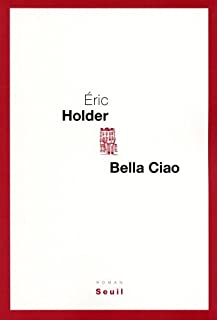 Bella ciao : roman, Holder, Eric