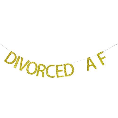 Divorced AF Gold Glitter Banner | Divorce Party Decorations | Breakup Banner | Divorce Theme Banner | Break Up Party | Just Divorced Banner