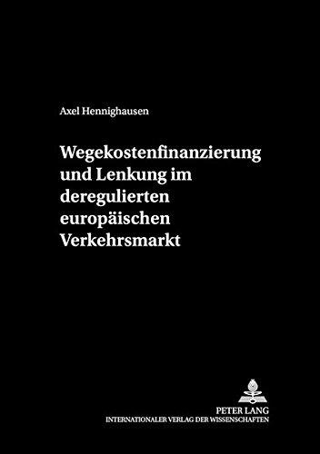 Wegekostenfinanzierung und Lenkung im deregulierten europäischen Verkehrsmarkt (cege-Schriften) (German Edition) by Peter Lang GmbH, Internationaler Verlag der Wissenschaften