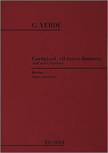 Rigoletto Cortigiani Vil Razza Dannata Chant Giuseppe Verdi 9790040962925 Amazon Com Books