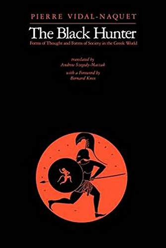 Amazon.com: The Black Hunter: Forms of Thought and Forms of Society in the Greek World (9780801859519): Vidal-Naquet, Pierre, Szegedy-Maszak, Andrew: Books