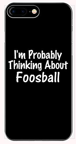 - Funny Foosball Design - Probably Thinking About - Sports Gift - Game Theme - Table - Phone Case for iPhone 6+, 6S+, 7+, 8+