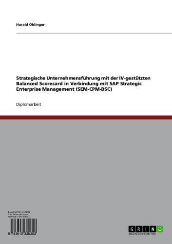 Strategische Unternehmensführung mit der IV-gestützten Balanced Scorecard in Verbindung mit SAP Strategic Enterprise Management (SEM-CPM-BSC) (German Edition) Pdf