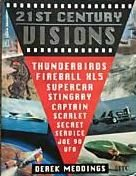 21st Century Visions: Thunderbirds, Fireball XL5, Supercar, Stingray, Captain Scarlet, Secret Service, Joe 90, UFO