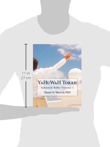YaHuWaH TORAH (YaHuWaH Bible) (Volume 1): Daniel W Merrick
