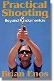 img - for Practical Shooting : Beyond Fundamentals by Brian Enos (1990-07-03) book / textbook / text book