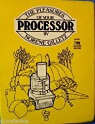 The pleasures of your processor: By Norene Gilletz