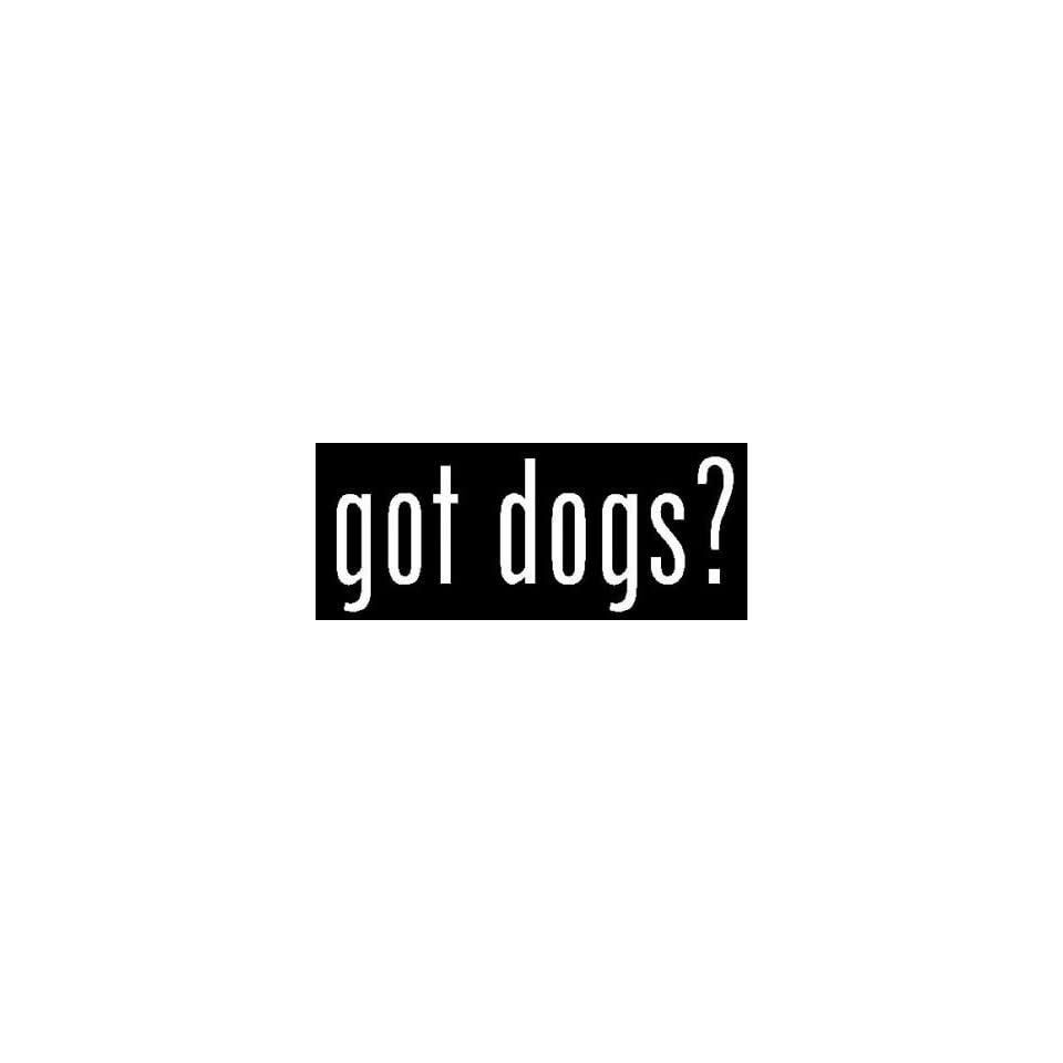 8 White Vinyl Die Cut Got Dogs? Decal Sticker for Any