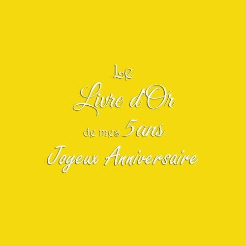 Le Livre d'Or de mes 4 ans Joyeux Anniversaire: Livre d'Or Anniversaire 4 ans accessoires decoration idee deco fete livres enfants cadeau pour bebe ... 4 ans Couverture Jaune (French Edition)