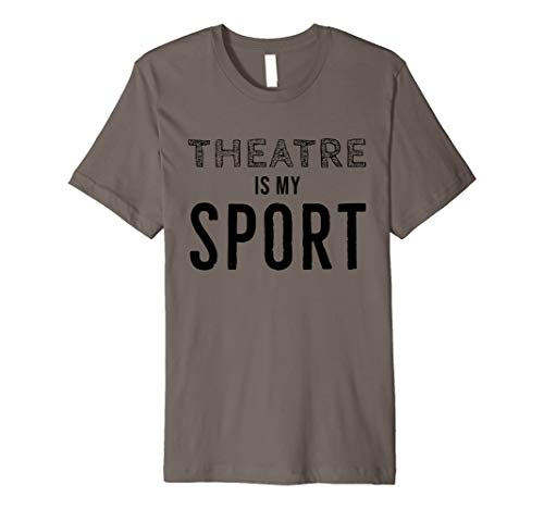 Theater Gifts Actors Musician Theatre is my Sport Shirt Premium T-Shirt]()