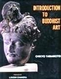 Introduction to Buddhist Art, Chikyo Yamamoto, 8185179441