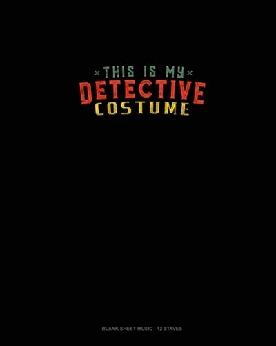 This Is My Detective Costume: Blank Sheet Music - 12 Staves -