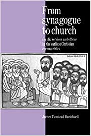 Book From Synagogue to Church: Public Services and Offices in the Earliest Christian Communities by James Tunstead Burtchaell (1992-09-25)