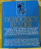 The Democracy Reader : Classical and Modern Speeches, Essays, Poems, Declarations, and Documents on Freedom and Human Rights Worldwide, , 0062700308