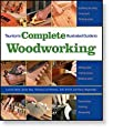 Taunton's Complete Illustrated Guide To Woodworking by Peachtree Woodworking