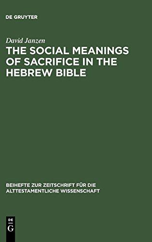 The Social Meanings of Sacrifice in the Hebrew Bible (Beiheft Zur Zeitschrift Fur Die Alttestamentliche Wissenschaft)