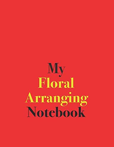 My Floral Arranging Notebook: Blank Lined Notebook for Floral Arranging