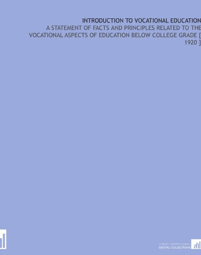 Introduction to Vocational Education: A Statement of Facts and Principles Related to the Vocational Aspects of Education Below College Grade [ 1920 ]