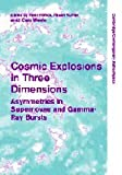 Cosmic Explosions in Three Dimensions : Asymmetries in Supernovae and Gamma-Ray Bursts, , 0521842867