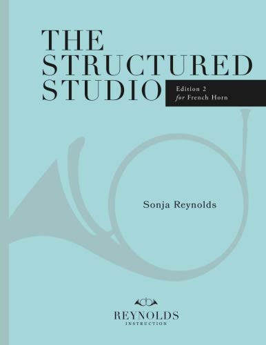 (The Structured Studio: French Horn: A structured guide to teaching private lessons)
