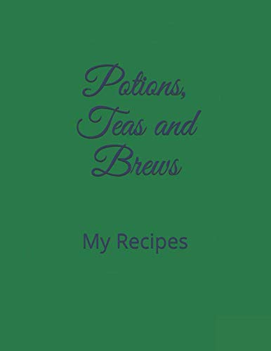 Potions, Teas and Brews: My Recipes -