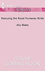 Rescuing the Royal Runaway Bride (The Royals of Vallemont)