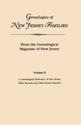 Genealogies of New Jersey Families. From the Genealogical Magazine of New Jersey. Volume II: A Genealogical Dictionary of New Jersey by Charles ... Records and Other Family Records. Indexed
