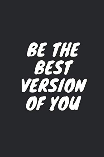 BE THE BEST VERSION OF YOU: Blank Lined Composition Notebook Journal, 120 Page, Black Glossy Finish Quote Cover, 6x9 (List Of Best Motto In Life)