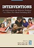 Interventions for Achievement and Behavior Problems in a Three-Tier Model Including RTI, Mark R. Shinn and Hill M. Walker, 0932955681