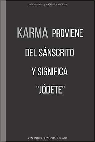 KARMA PROVIENE DEL SÁNSCRITO, Y SIGNIFICA