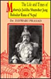 The Life and Times of Maharaja Juddha Shumsher Jung Bahadur Rana of Nepal, Prasad, Ishwari, 817024756X