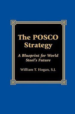 the-posco-strategy-a-blueprint-for-world-steels-future-hardcover-by-william-thomas-hogan-2001-editio