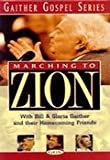 Marching to Zion with Bill and Gloria Gaither and Their Homecoming Friends