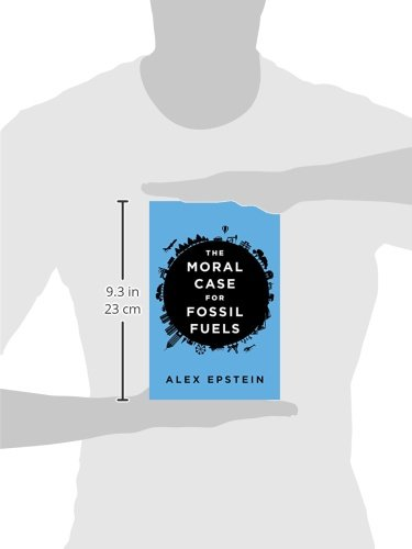 6d5fd56a888016 The Moral Case for Fossil Fuels: Alex Epstein: 9781591847441: Amazon.com:  Books